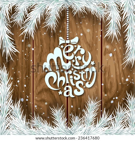 Merry Christmas handwriting lettering on wood background with fir twigs and snow. Vector illustration. - stock vector