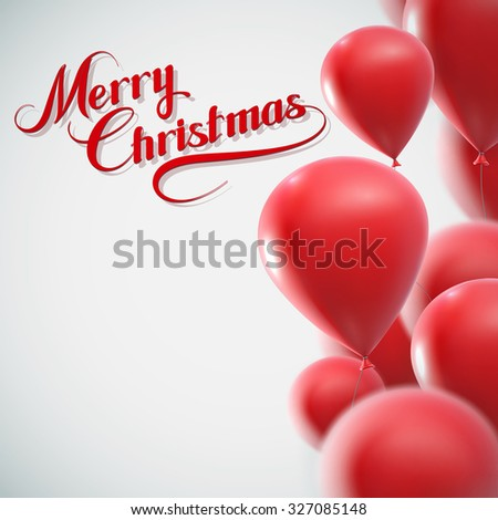 Merry Christmas lettering composition on the background of flying red balloons. Holiday Vector Illustration - stock vector