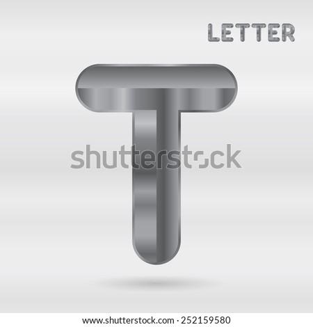 Metallic alphabet. Set of stainless 3d letters. Vector letter T. - stock vector