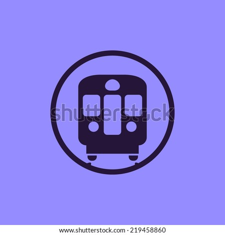 Metro / underground / subway train flat icon. Front view, classic style. For maps, schemes, applications and infographics. - stock vector