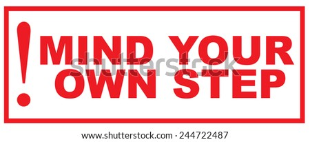 Mind Your Own Step Sign Vector
