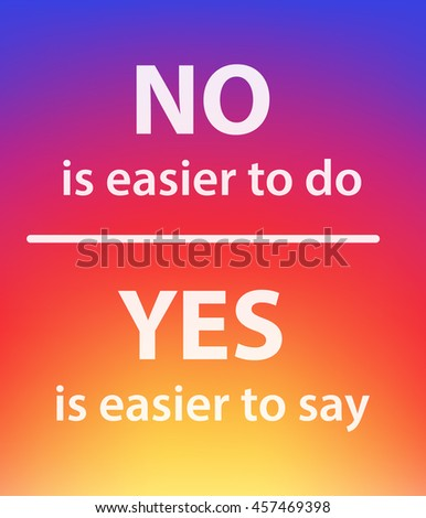 Modern background with quote: No is easier to do, Yes is easier to say - stock vector