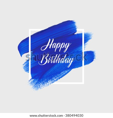 Modern calligraphy brush script Happy Birthday vector over square frame grunge acrylic stroke brush paint. Greeting card sign handwritten lettering typography. Perfect design for postcards and prints. - stock vector