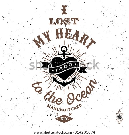 "monochrome antique hipster vintage label , badge, crest ""i lost my heart to the ocean"" for flayer poster logo or t-shirt apparel clothing print with lettering sun burst and anchor - stock vector"