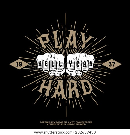 "monochrome hipster vintage label , badge , logotype "" play hard, hell yeah "" for your tattoo or t-shirt print with fist , star burst  - stock vector"