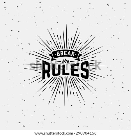"Monochrome hipster vintage label  ""break the rules"" with starburst. Print  for t-shirt. Vector design. - stock vector"