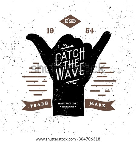 "monochrome surfing fitness hipster vintage label , badge "" catch the wave "" for flayer, poster, logo or t-shirt print with lettering and shaka - stock vector"
