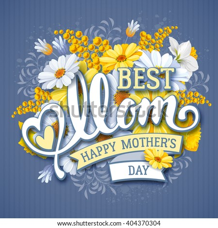 Mothers Day Design With Calligraphic Lettering Mom and Flowers Daisies, Mimosas and Daffodils. Happy Mothers Day Inscription. Vector Illustration For Greeting Card and Other Print Templates. - stock vector