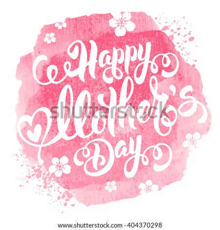 Mothers Day Lettering Calligraphic Design on Pink Watercolor Background. Happy Mothers Day Inscription. Isolated on White. Vector Illustration For Greeting Card and Other Print Templates. - stock vector