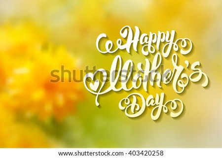 Mothers Day Lettering Calligraphic Design on Yellow Floral Blurred Background. Happy Mothers Day Inscription. Vector Illustration For Greeting Card and Other Print Templates. - stock vector