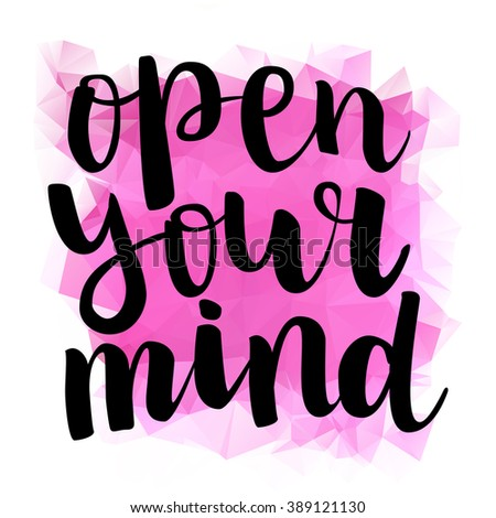 """Motivation brush ink lettering """"Open Your Mind"""" isolation black calligraphy on bright pink triangle background. All letter is vector and easy to edit - stock vector"""
