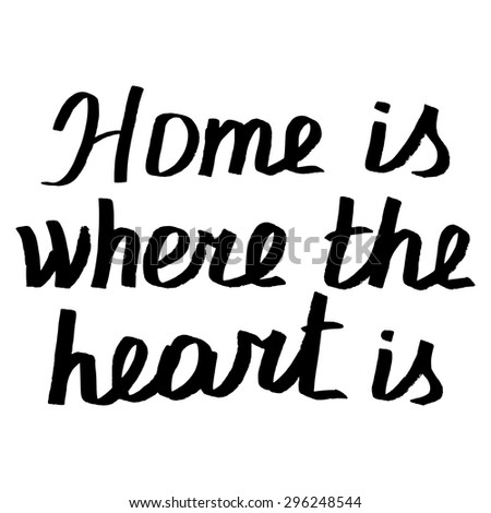 "Motivation phrase ""Home is where the Heart"" the black watercolor. Hand-drawing lettering. Vector illustration - stock vector"