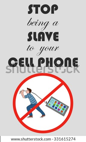 Motivation Quote Stop Being A Slave To Your Cell Phone. Typography Vector Concept. Man Dragging  A Cell Phone. Sign. Illustration. Freehand Pencil. - stock vector