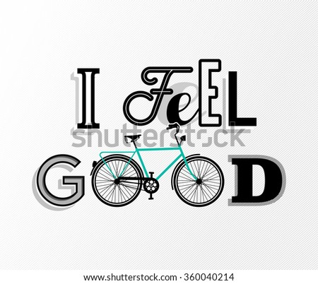 Motivation text quote bicycle concept poster, I feel good retro font and bike outline decoration. EPS10 vector. - stock vector