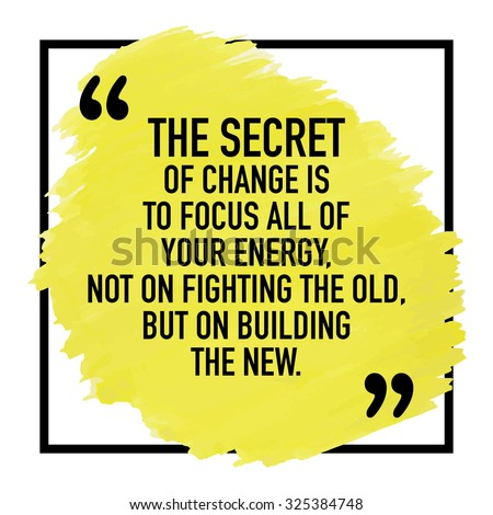 Motivational Inspirational Quote Poster Design Concept / The secret of change is to focus all of your energy not on fighting the old but on building the new - stock vector