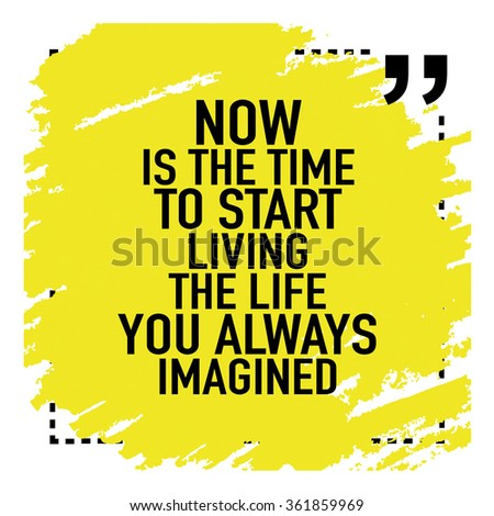 Motivational Inspirational Quote Poster / Now Is The Time To Start Living  The Life You Always