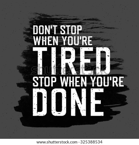 "Motivational poster with lettering ""Don`t stop when you`re tired. Stop when you`re done."". On gray paper texture.  - stock vector"