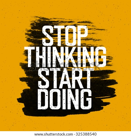 "Motivational poster with lettering ""Stop thinking Start doing"". On yellow paper texture.  - stock vector"