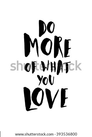 """Motivational quote poster in black and white. """"Do More of What You Love"""" brush lettered quote. Modern and stylish design, A4 size, scalable to any dimension. - stock vector"""