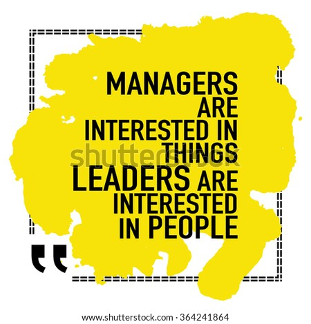 Motivational Quote Poster / Managers are interested in things leaders are interested in people - stock vector