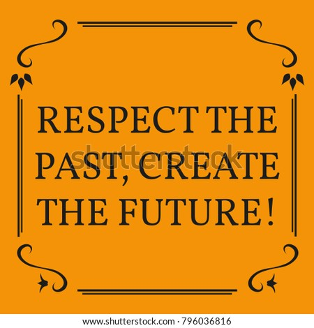 Motivational Quote. Respect The Past, Create The Future! On Orange  Background.