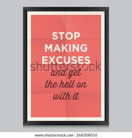 Motivational quote. Stop making excuses and get the hell on with it - stock vector