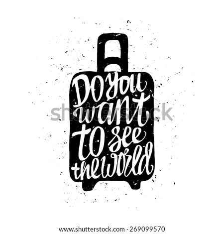 Motivational travel poster with suitcase. Travel label with grunge texture. Do you want to see the world - stock vector