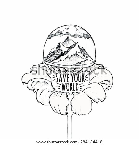 Mountains enclosed in a ball in a flower. Vector hand drawn illustration. Inspirational and motivational vintage typography poster with quote - save your world. Ecology lifestyle concept - stock vector