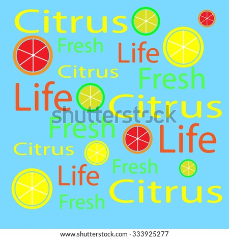 Multicolor inscription citrus, fresh, life, and several round lobules of grapefruit, lime, lemon on a sky blue background. New original color vector illustration.