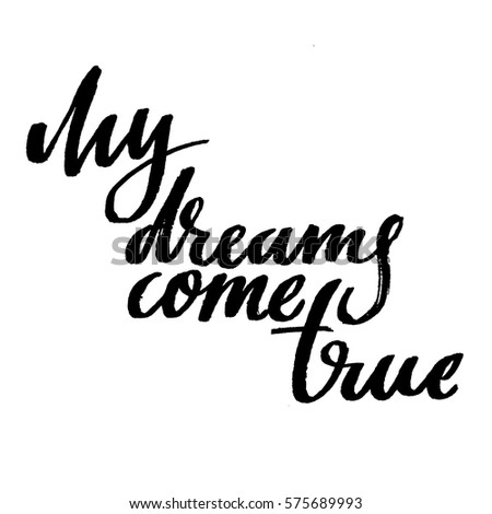 My Dreams Come True Isolated Motivation And Inspiration Phrase Brush Calligraphy Hand Lettering
