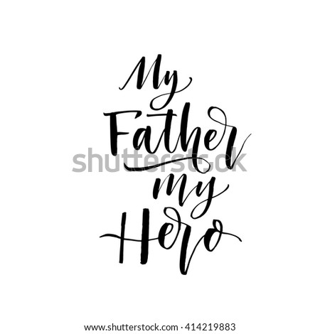 my father my hero phrase hand stock vector shutterstock my father my hero phrase hand drawn lettering for father s day ink illustration