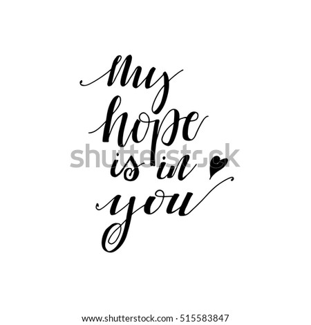 My hope is in you phrase for  card. Hand drawn lettering. Ink illustration. Modern brush calligraphy. Isolated on white background.