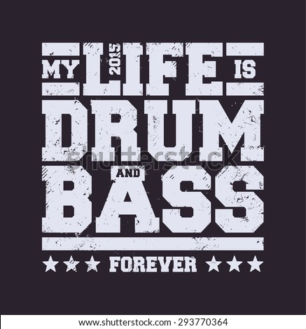 My life is drum and bass typography. Dirty styled t-shirt print for drum and bass fans. Vector art. - stock vector