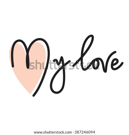 my love hand lettering -- handmade calligraphy - stock vector