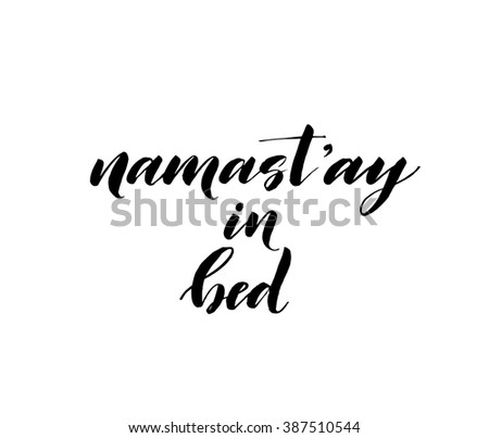 Namast'ay in bed card. Hand drawn lettering background. Ink illustration. Modern brush calligraphy. Isolated on white background.  - stock vector