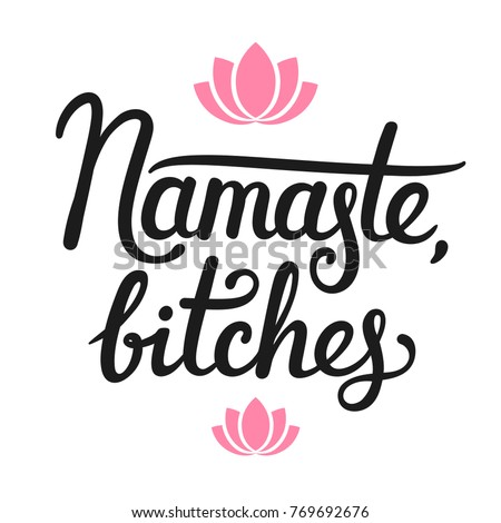 Namaste bitches humorous calligraphy quote hand stock vector namaste bitches humorous calligraphy quote hand drawn lettering with simple lotus flower decoration mightylinksfo
