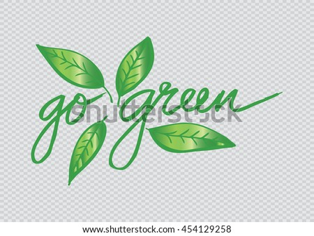 Nature concept with green leaves. Go Green.
