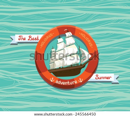 Nautical emblem with old sailboat and red lifebuoy on a blue sea background.Vector card of the summer adventures. - stock vector