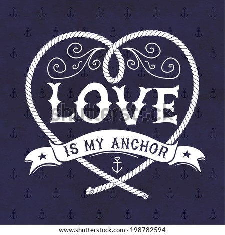 Nautical Illustration. Love is my anchor. - stock vector