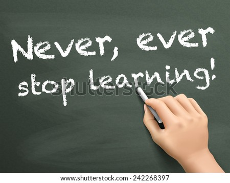 never ever stop learning words written by hand over chalkboard