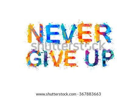 Never give up motivation inscription splash stock vector hd royalty motivation inscription of splash paint letters altavistaventures Images