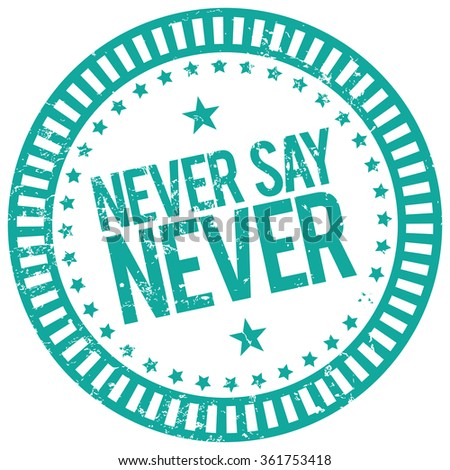 never say never rubber stamp - stock vector