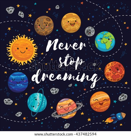Never stop dreaming. Awesome card with lovely planets, moon, spaceship, starts and comets. Fantastic childish background in bright colors