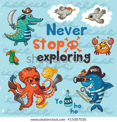 Never stop exploring. Sweet card with pirates, crocodile, octopus, shark, crab, seagulls, parrot, and bottle of rum. Awesome child print in bright colors