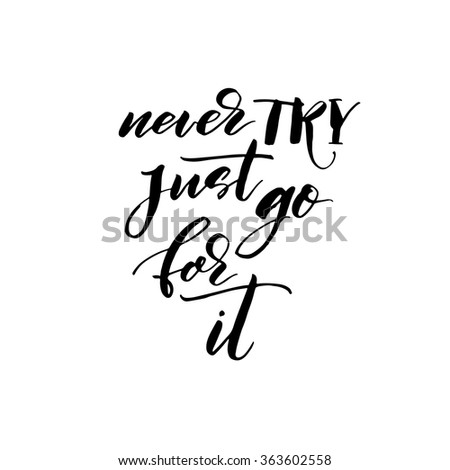 Never try just go for it card. Hand drawn lettering card. Ink illustration. Modern brush calligraphy. Isolated on white background. Motivational quote. - stock vector
