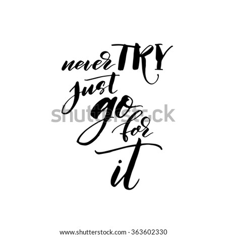 Never try, just go for it card. Hand drawn lettering vector art. Ink illustration. Isolated on white background. Modern brush calligraphy. Motivational quote. - stock vector