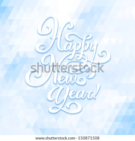 New Year greeting card. Hand made lettering on triangle background. - stock vector