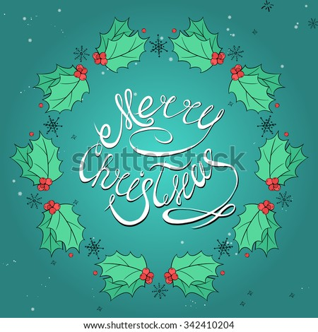 New year greeting card with Christmas wreath, Holly and snowflakes. Merry Christmas calligraphic and Typographic Background - stock vector