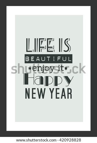 New year quote. Life is beautiful, enjoy it, happy new year.