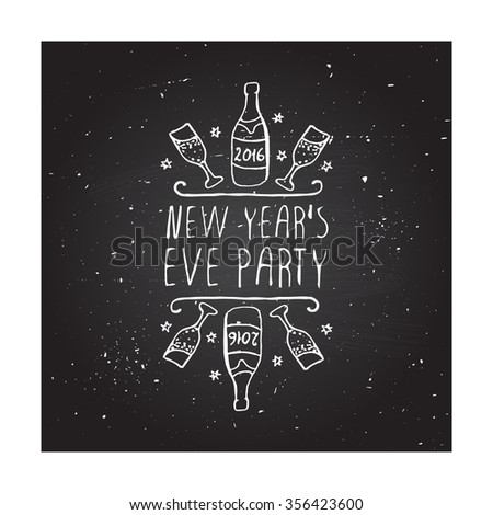 New Year's handdrawn greeting card with white text on chalkboard background. New Year's eve party. Typographic banner with text, champagne and glasses. Vector handdrawn badge. - stock vector